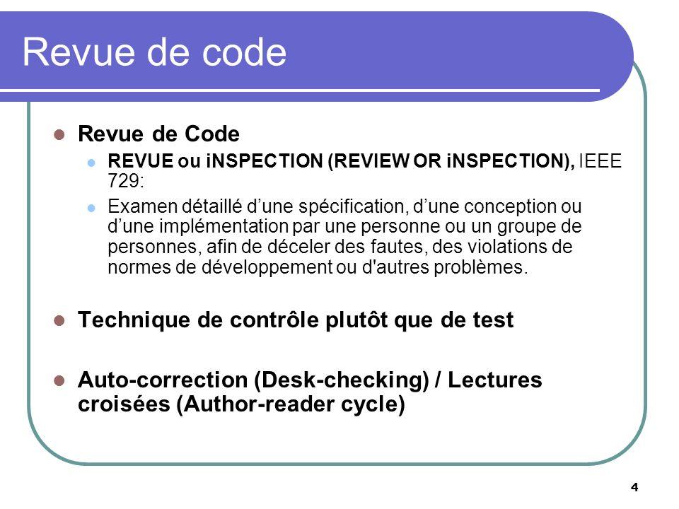 4 Revue de code Revue de Code REVUE ou iNSPECTION (REVIEW OR iNSPECTION), IEEE 729: Examen détaillé dune spécification, dune conception ou dune implém