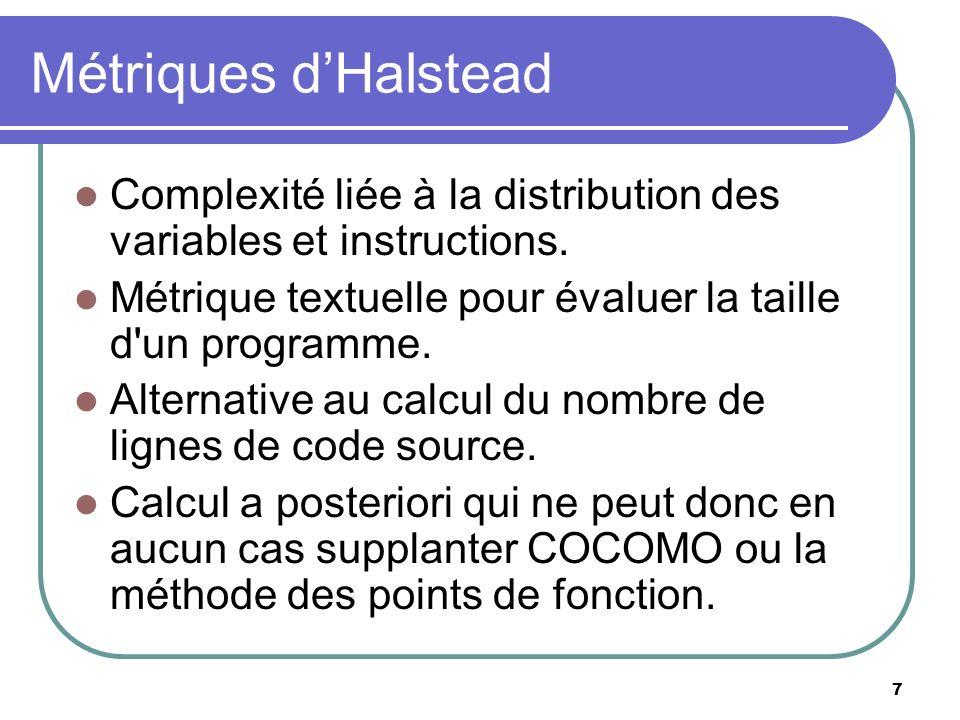 7 Métriques dHalstead Complexité liée à la distribution des variables et instructions. Métrique textuelle pour évaluer la taille d'un programme. Alter