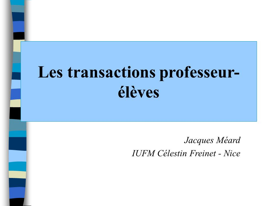 Les transactions professeur- élèves Jacques Méard IUFM Célestin Freinet - Nice