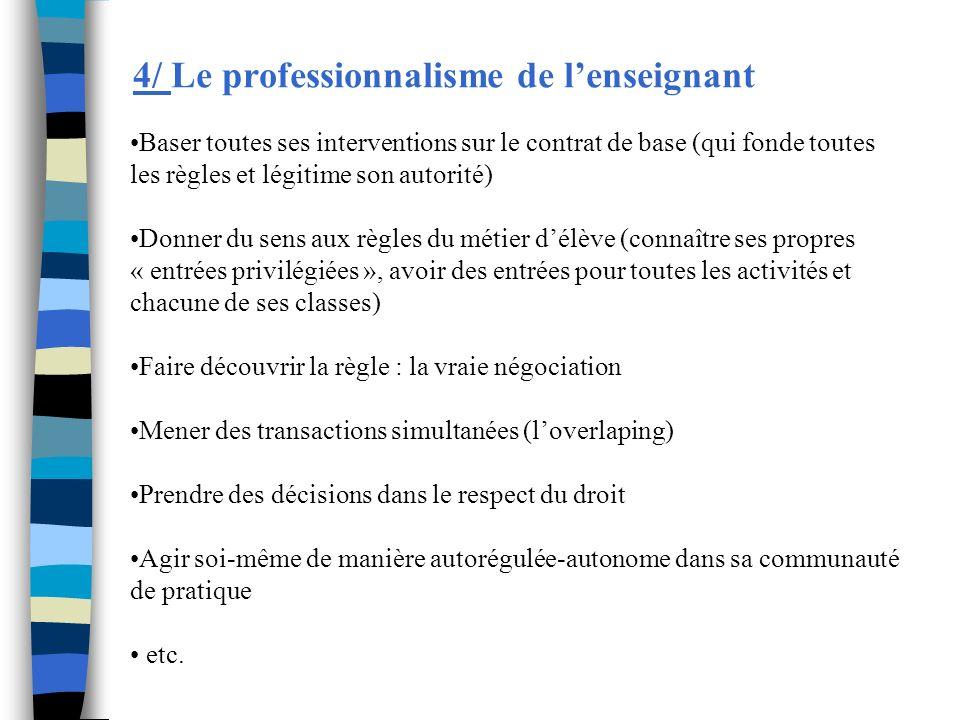 4/ Le professionnalisme de lenseignant Baser toutes ses interventions sur le contrat de base (qui fonde toutes les règles et légitime son autorité) Do