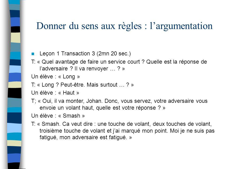 Donner du sens aux règles : largumentation Leçon 1 Transaction 3 (2mn 20 sec.) T: « Quel avantage de faire un service court ? Quelle est la réponse de