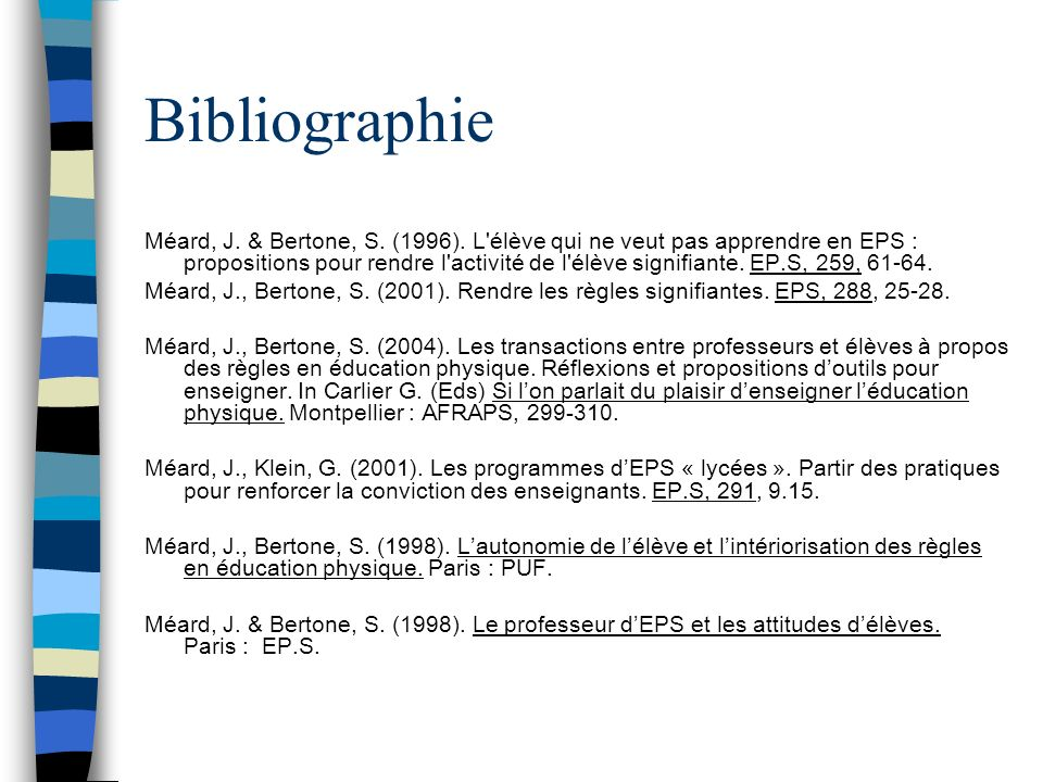 Bibliographie Méard, J. & Bertone, S. (1996). L'élève qui ne veut pas apprendre en EPS : propositions pour rendre l'activité de l'élève signifiante. E