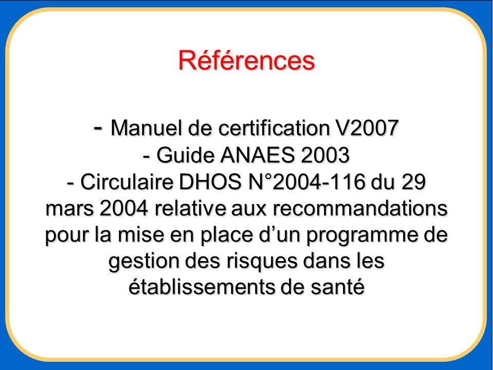 Références - Manuel de certification V2007 - Guide ANAES 2003 - Circulaire DHOS N°2004-116 du 29 mars 2004 relative aux recommandations pour la mise e