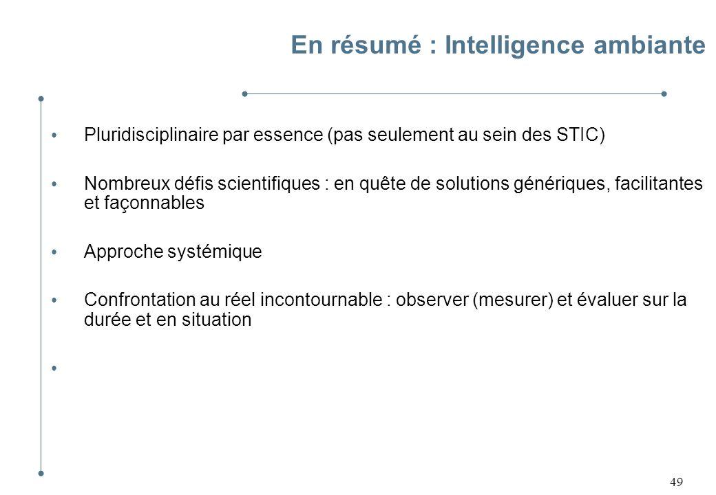 49 En résumé : Intelligence ambiante Pluridisciplinaire par essence (pas seulement au sein des STIC) Nombreux défis scientifiques : en quête de soluti