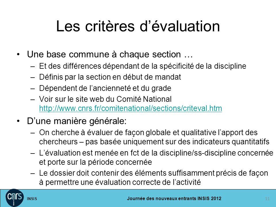 INSIS Journée des nouveaux entrants INSIS 2012 Les critères dévaluation Une base commune à chaque section … –Et des différences dépendant de la spécif