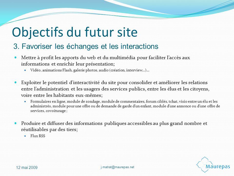 j.matrat@maurepas.net 12 mai 2009 Objectifs du futur site Mettre à profit les apports du web et du multimédia pour faciliter laccès aux informations e