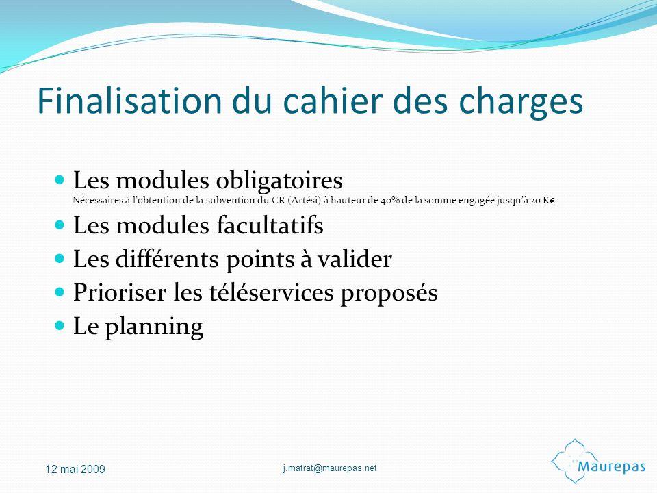 j.matrat@maurepas.net 12 mai 2009 Finalisation du cahier des charges Les modules obligatoires Nécessaires à lobtention de la subvention du CR (Artési)