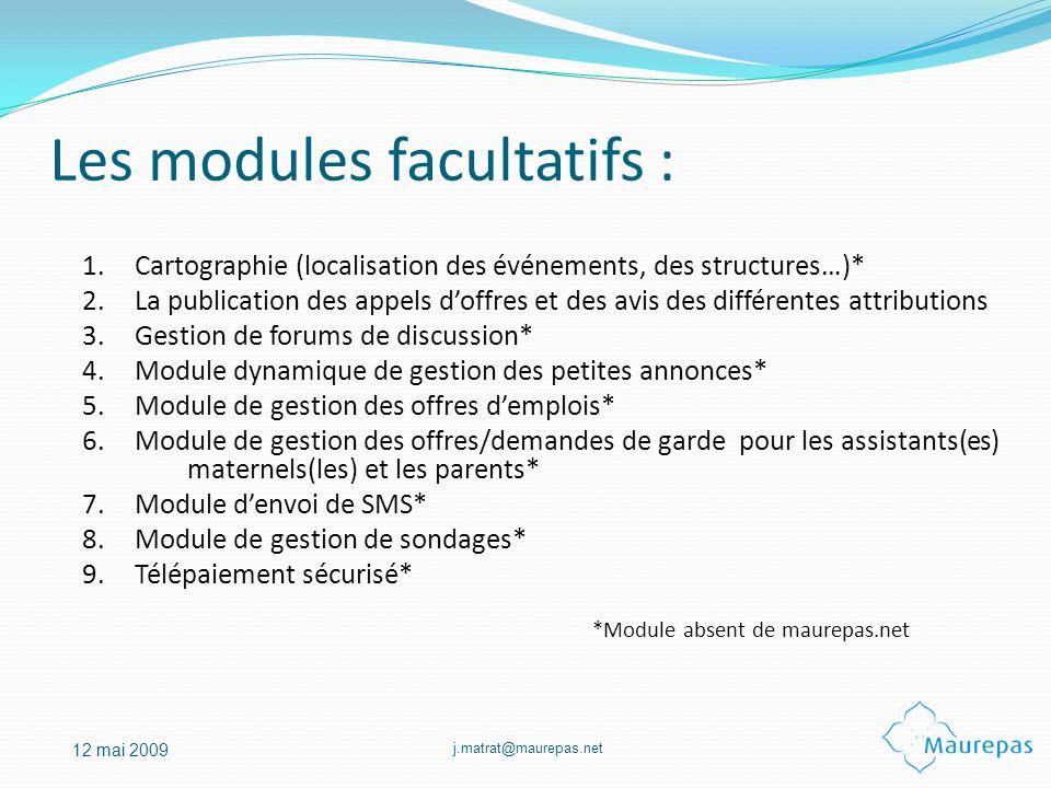 j.matrat@maurepas.net 12 mai 2009 Les modules facultatifs : 1.Cartographie (localisation des événements, des structures…)* 2.La publication des appels