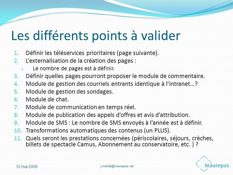 j.matrat@maurepas.net 12 mai 2009 Les différents points à valider 1. Définir les téléservices prioritaires (page suivante). 2. Lexternalisation de la