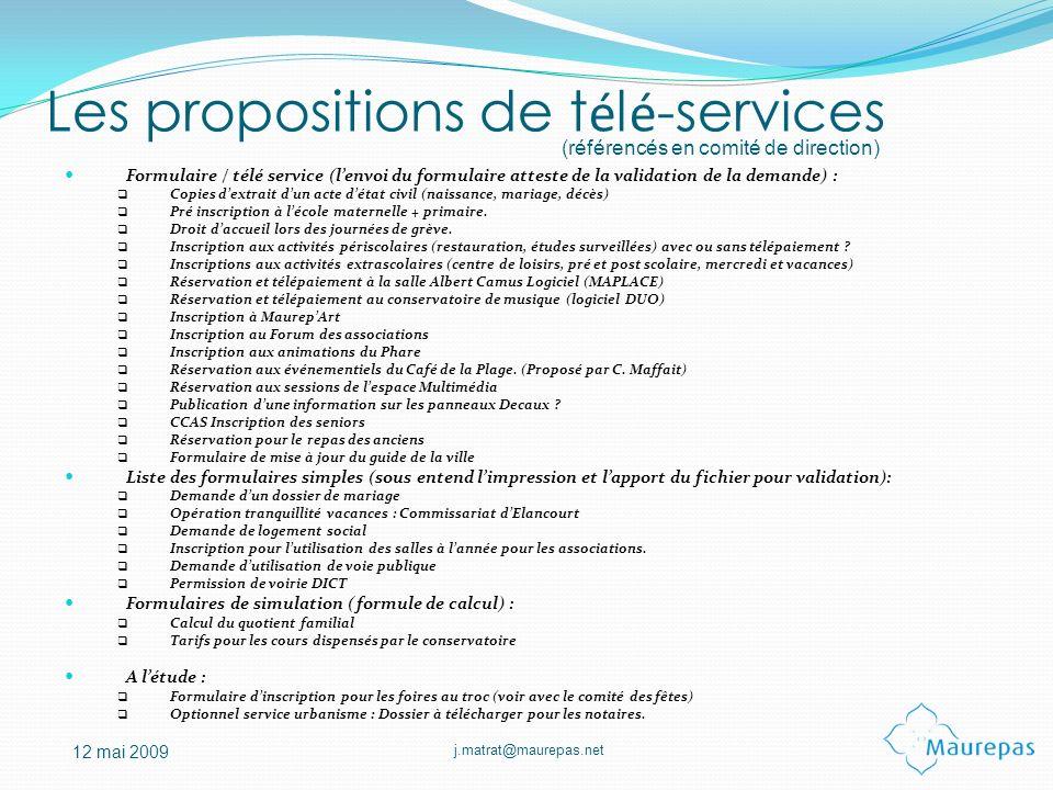 j.matrat@maurepas.net 12 mai 2009 Les propositions de t é l é -services Formulaire / télé service (lenvoi du formulaire atteste de la validation de la