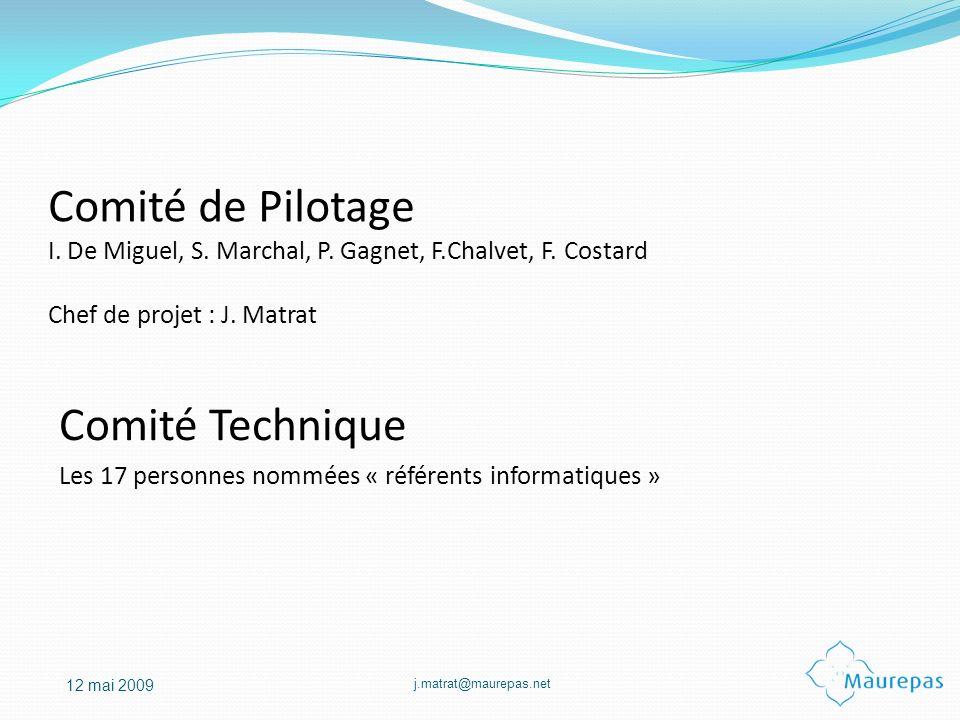 j.matrat@maurepas.net 12 mai 2009 Comité de Pilotage I. De Miguel, S. Marchal, P. Gagnet, F.Chalvet, F. Costard Chef de projet : J. Matrat Comité Tech