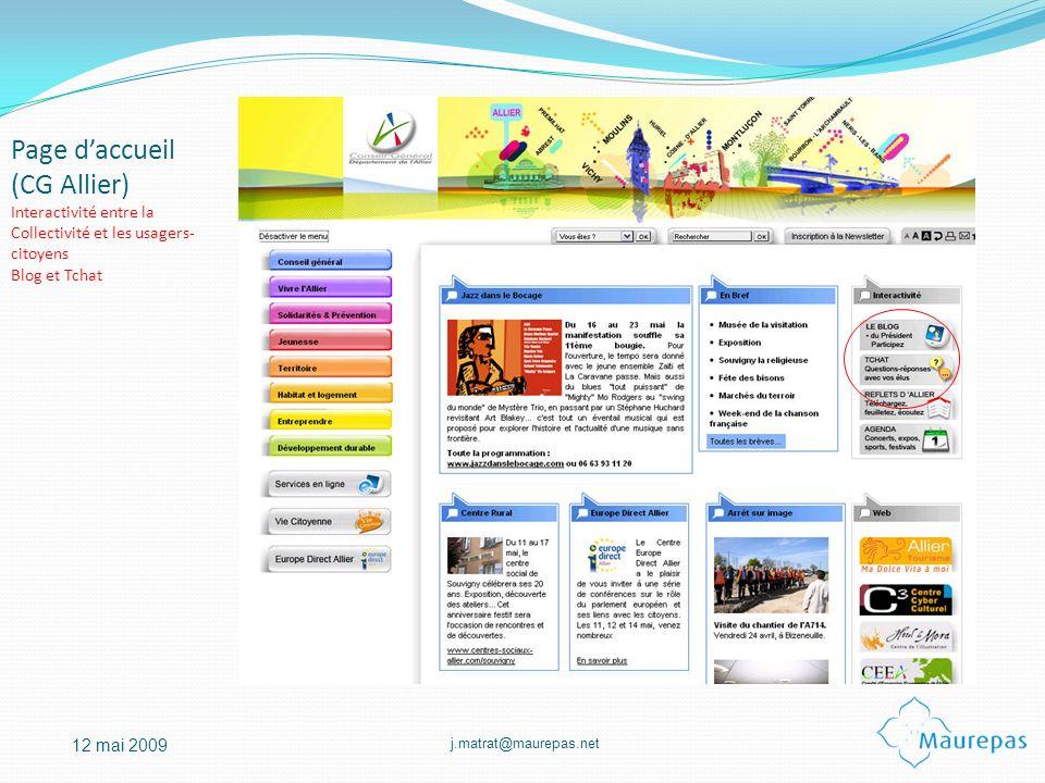 j.matrat@maurepas.net 12 mai 2009 Page daccueil (CG Allier) Interactivité entre la Collectivité et les usagers- citoyens Blog et Tchat