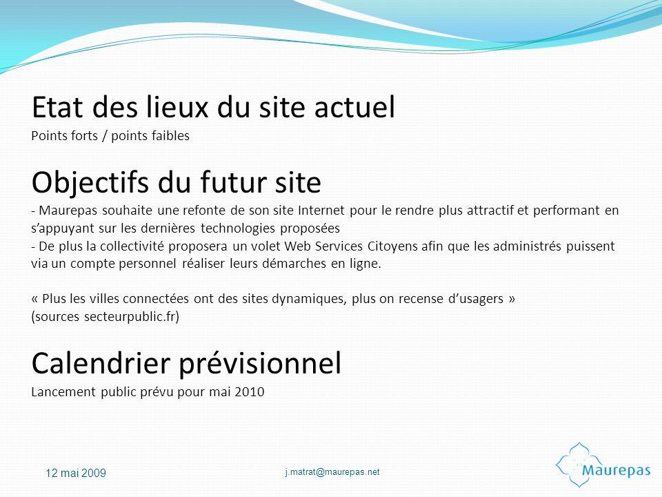 j.matrat@maurepas.net 12 mai 2009 Etat des lieux du site actuel Points forts / points faibles Objectifs du futur site - Maurepas souhaite une refonte