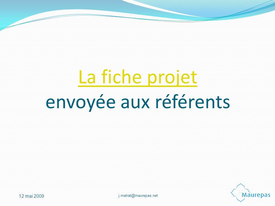 j.matrat@maurepas.net 12 mai 2009 La fiche projet La fiche projet envoyée aux référents