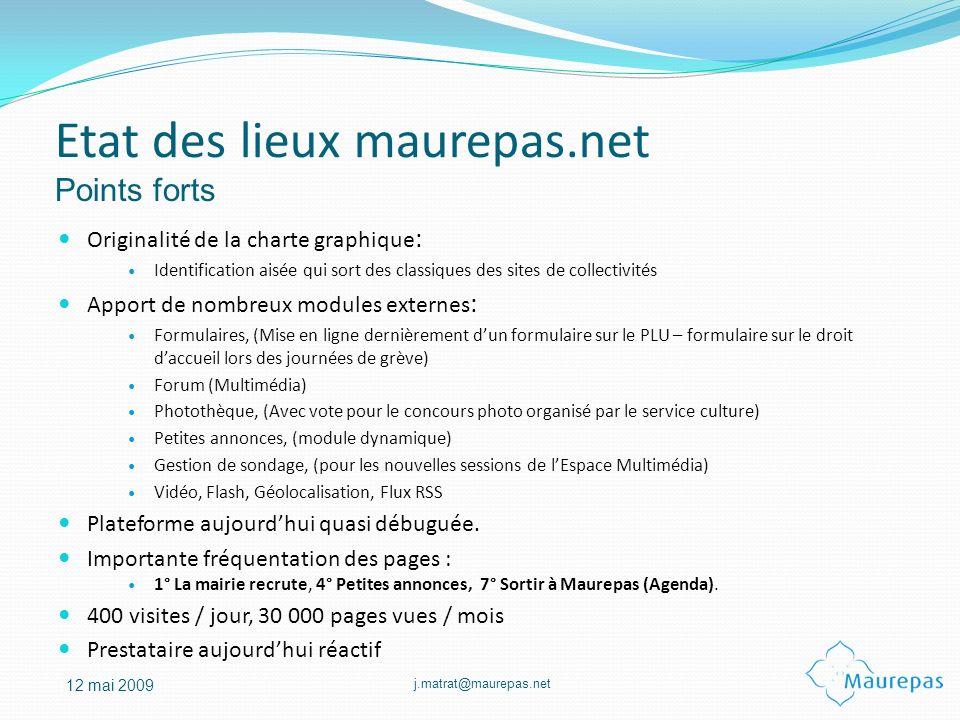 j.matrat@maurepas.net 12 mai 2009 Etat des lieux maurepas.net Originalité de la charte graphique : Identification aisée qui sort des classiques des si