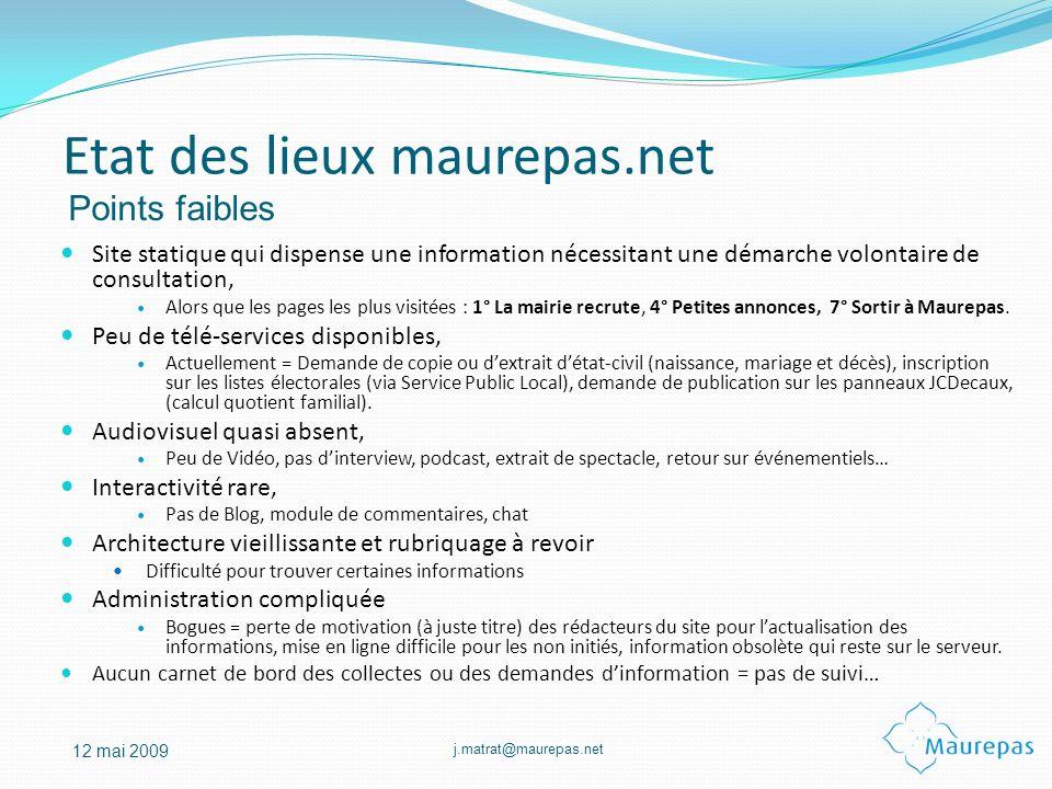 j.matrat@maurepas.net 12 mai 2009 Etat des lieux maurepas.net Site statique qui dispense une information nécessitant une démarche volontaire de consul