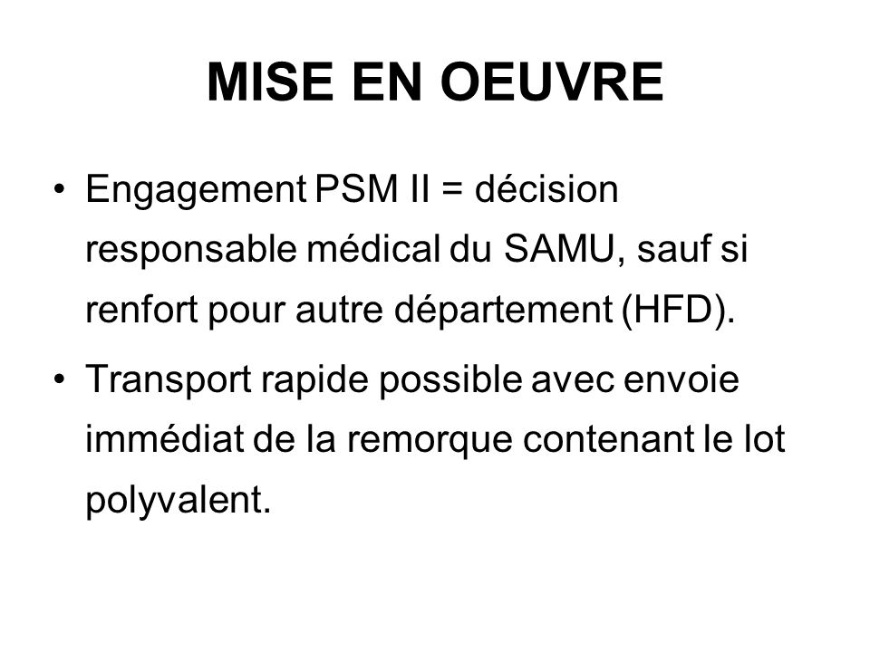 MISE EN OEUVRE Engagement PSM II = décision responsable médical du SAMU, sauf si renfort pour autre département (HFD). Transport rapide possible avec