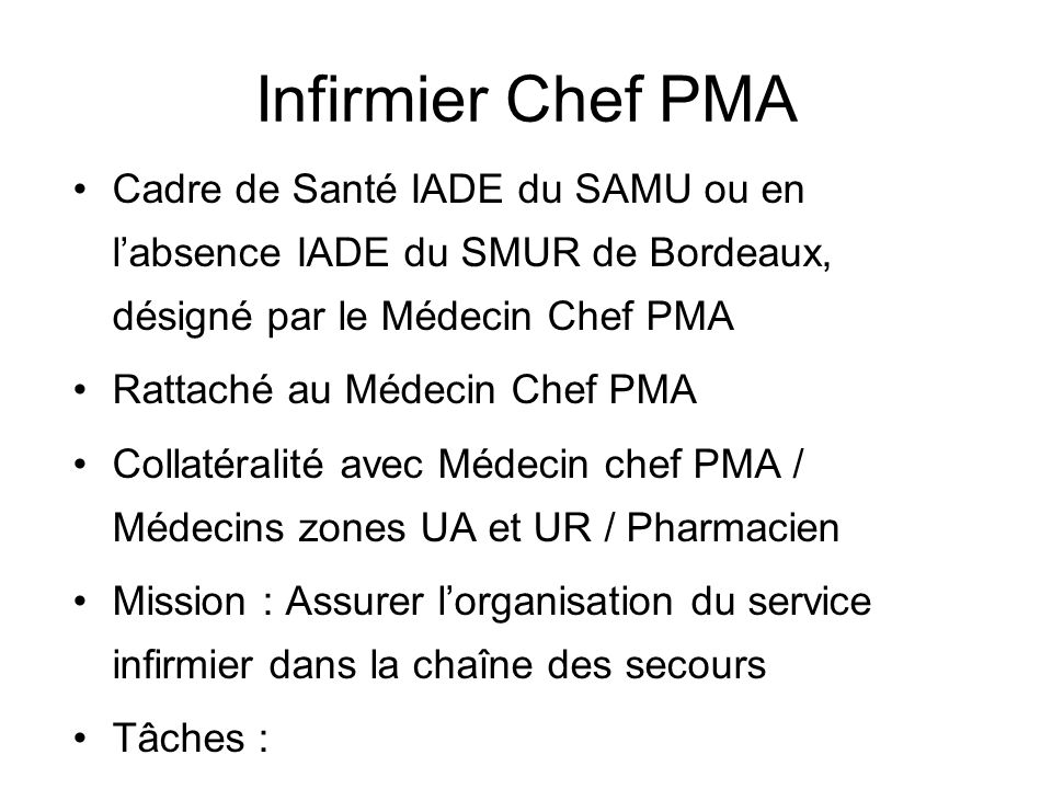 Infirmier Chef PMA Cadre de Santé IADE du SAMU ou en labsence IADE du SMUR de Bordeaux, désigné par le Médecin Chef PMA Rattaché au Médecin Chef PMA C