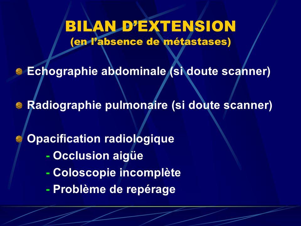 BILAN DEXTENSION (en labsence de métastases) Echographie abdominale (si doute scanner) Radiographie pulmonaire (si doute scanner) Opacification radiol