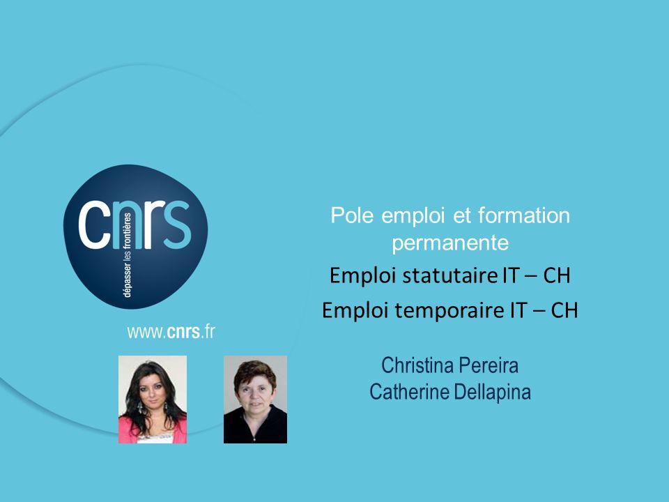 22 Pole emploi et formation permanente Emploi statutaire IT – CH Emploi temporaire IT – CH Christina Pereira Catherine Dellapina