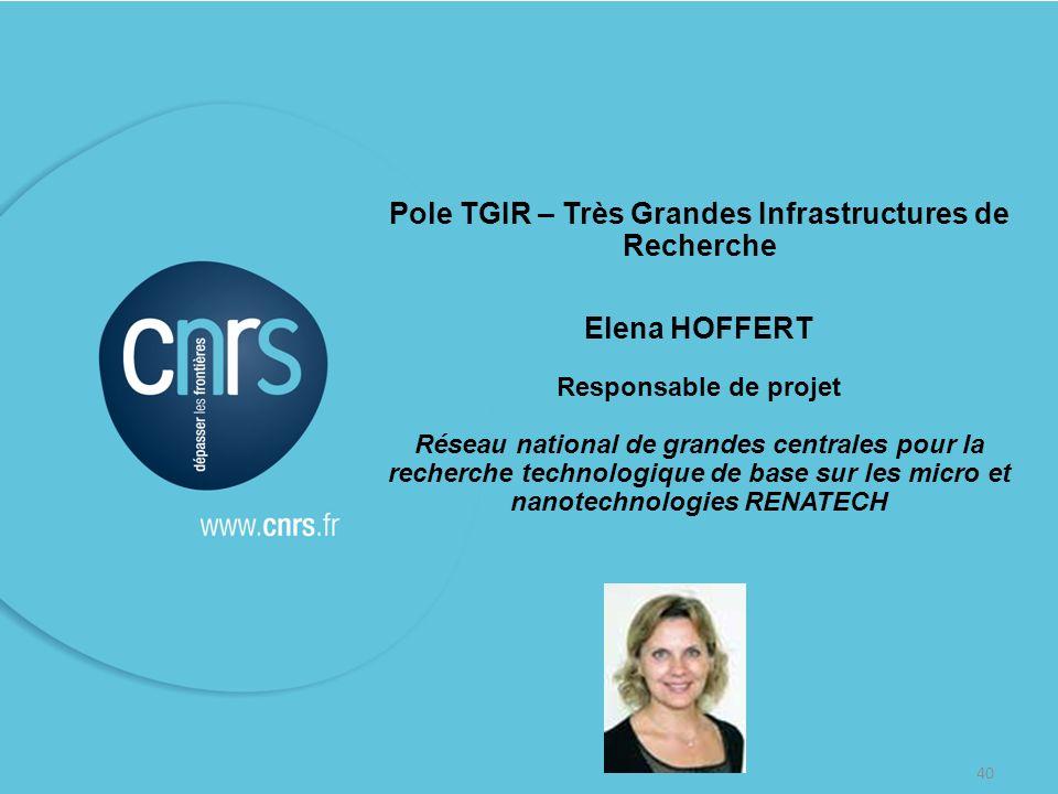 40 Pole TGIR – Très Grandes Infrastructures de Recherche Elena HOFFERT Responsable de projet Réseau national de grandes centrales pour la recherche te
