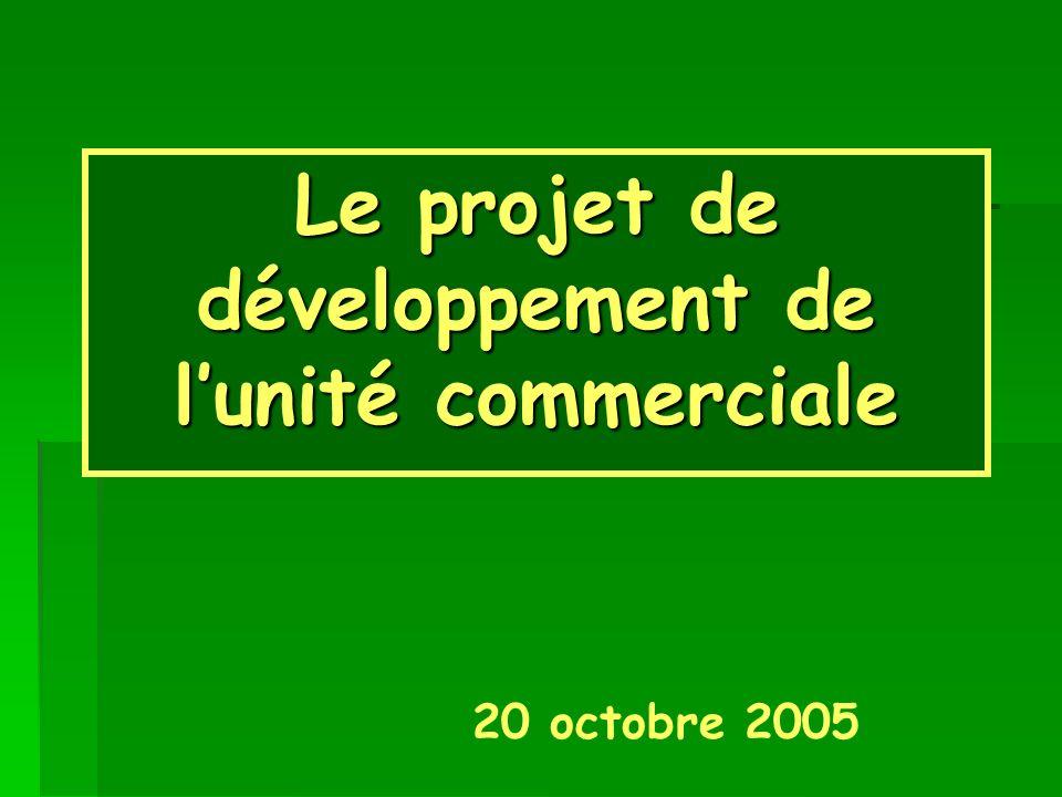 Le projet de développement de lunité commerciale 20 octobre 2005