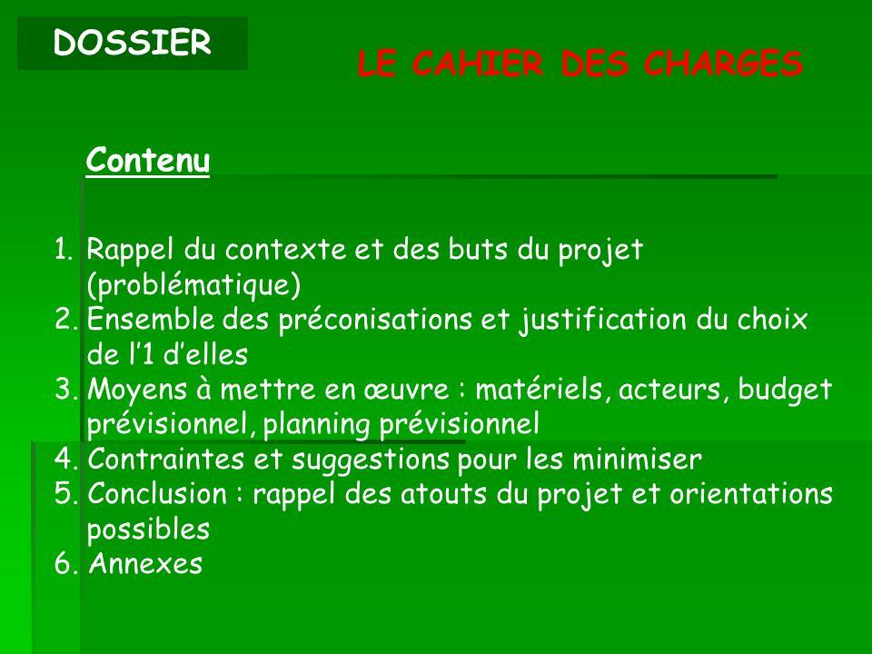 DOSSIER LE CAHIER DES CHARGES Contenu 1.Rappel du contexte et des buts du projet (problématique) 2.Ensemble des préconisations et justification du cho