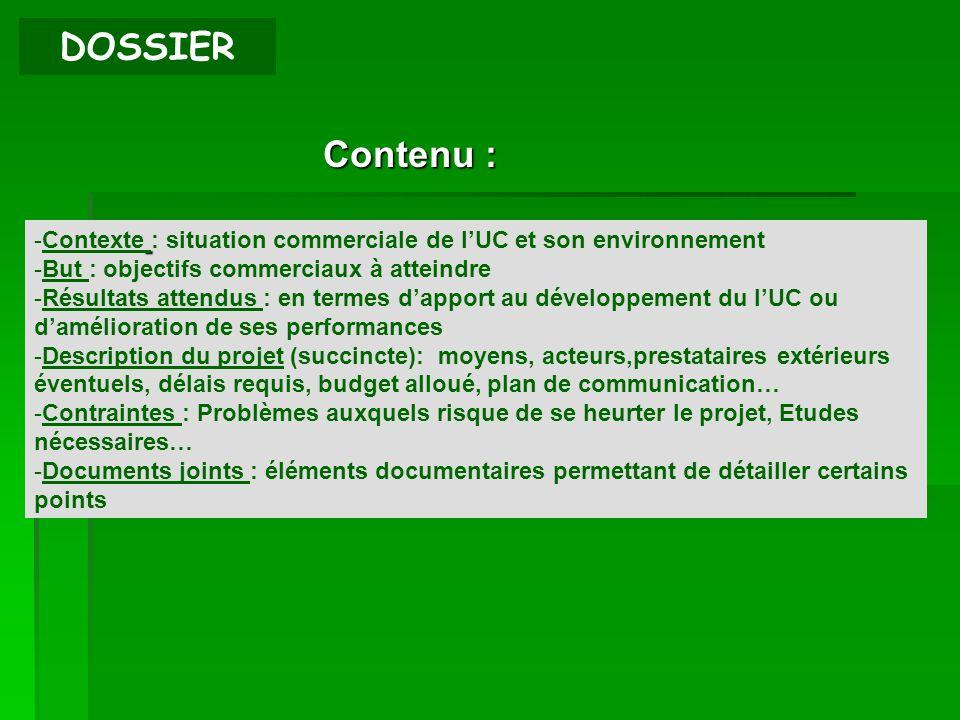 DOSSIER Contenu : -Contexte : situation commerciale de lUC et son environnement -But : objectifs commerciaux à atteindre -Résultats attendus : en term