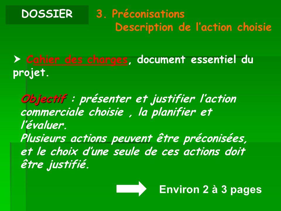 DOSSIER 3. Préconisations Description de laction choisie Cahier des charges, document essentiel du projet. Environ 2 à 3 pages Objectif Objectif : pré