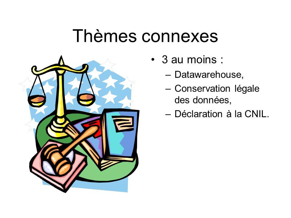 Thèmes connexes 3 au moins : –Datawarehouse, –Conservation légale des données, –Déclaration à la CNIL.