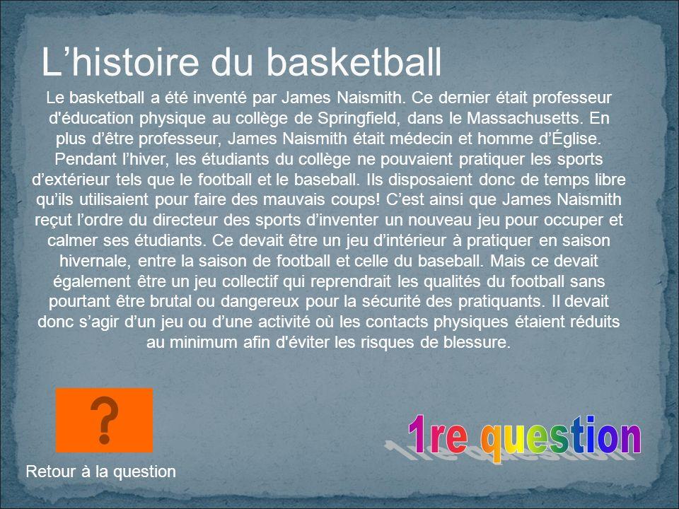 Lhistoire du basketball Le basketball a été inventé par James Naismith.