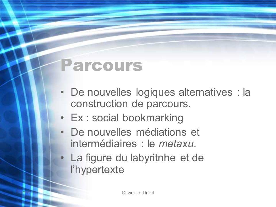 Formist Olivier Le Deuff Parcours De nouvelles logiques alternatives : la construction de parcours. Ex : social bookmarking De nouvelles médiations et