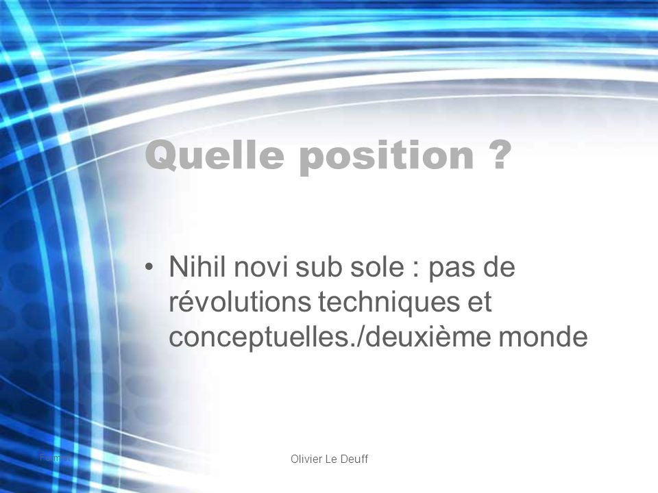 Formist Olivier Le Deuff Quelle position ? Nihil novi sub sole : pas de révolutions techniques et conceptuelles./deuxième monde