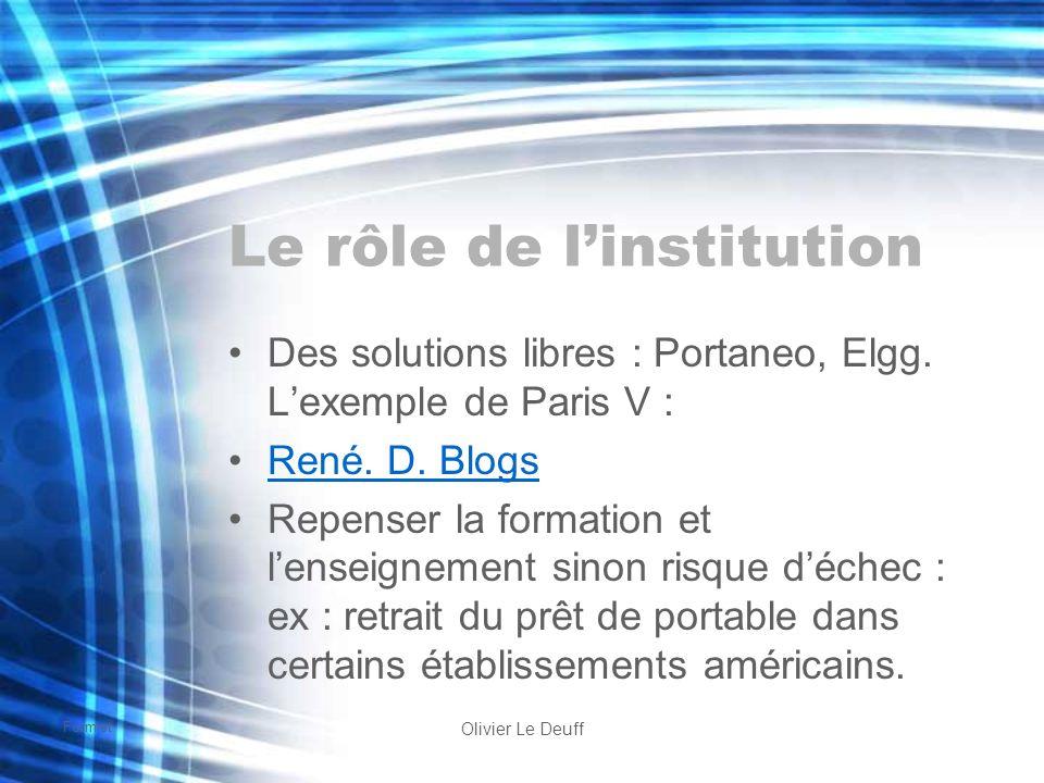 Formist Olivier Le Deuff Le rôle de linstitution Des solutions libres : Portaneo, Elgg. Lexemple de Paris V : René. D. Blogs Repenser la formation et