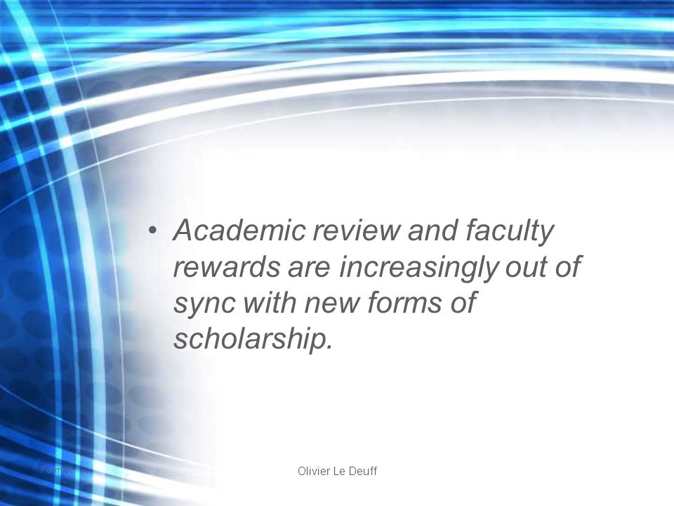Formist Olivier Le Deuff Academic review and faculty rewards are increasingly out of sync with new forms of scholarship.