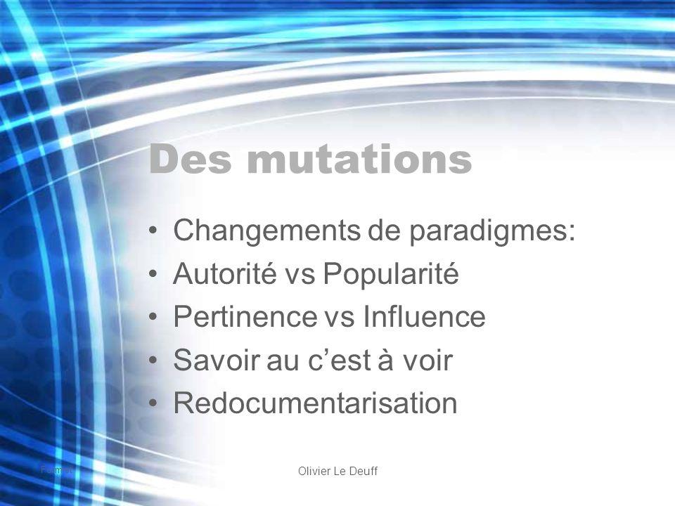 Formist Olivier Le Deuff Des mutations Changements de paradigmes: Autorité vs Popularité Pertinence vs Influence Savoir au cest à voir Redocumentarisa