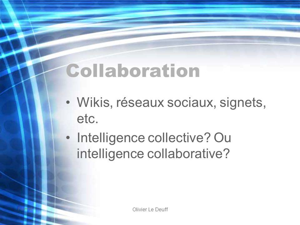Formist Olivier Le Deuff Collaboration Wikis, réseaux sociaux, signets, etc. Intelligence collective? Ou intelligence collaborative?