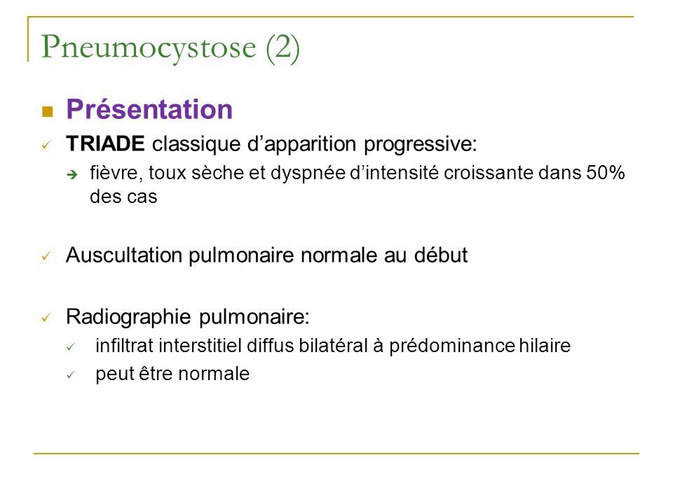 Pneumocystose (2) Présentation TRIADE classique dapparition progressive: fièvre, toux sèche et dyspnée dintensité croissante dans 50% des cas Ausculta