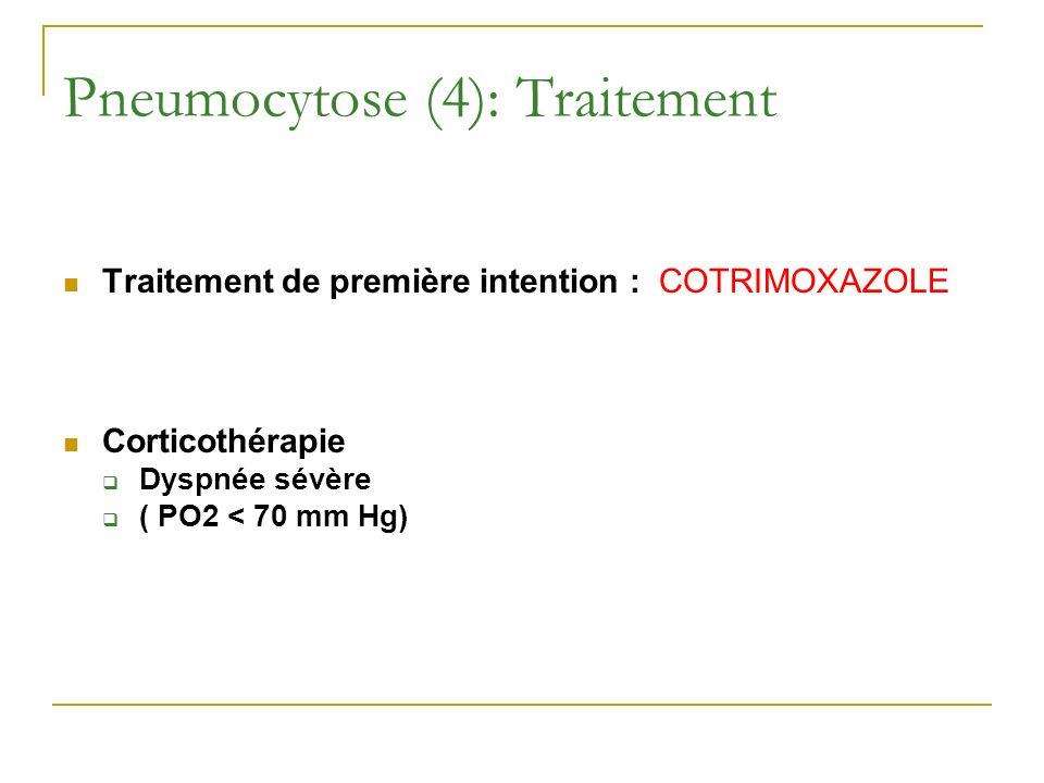 Pneumocytose (4): Traitement Traitement de première intention : COTRIMOXAZOLE Corticothérapie Dyspnée sévère ( PO2 < 70 mm Hg)