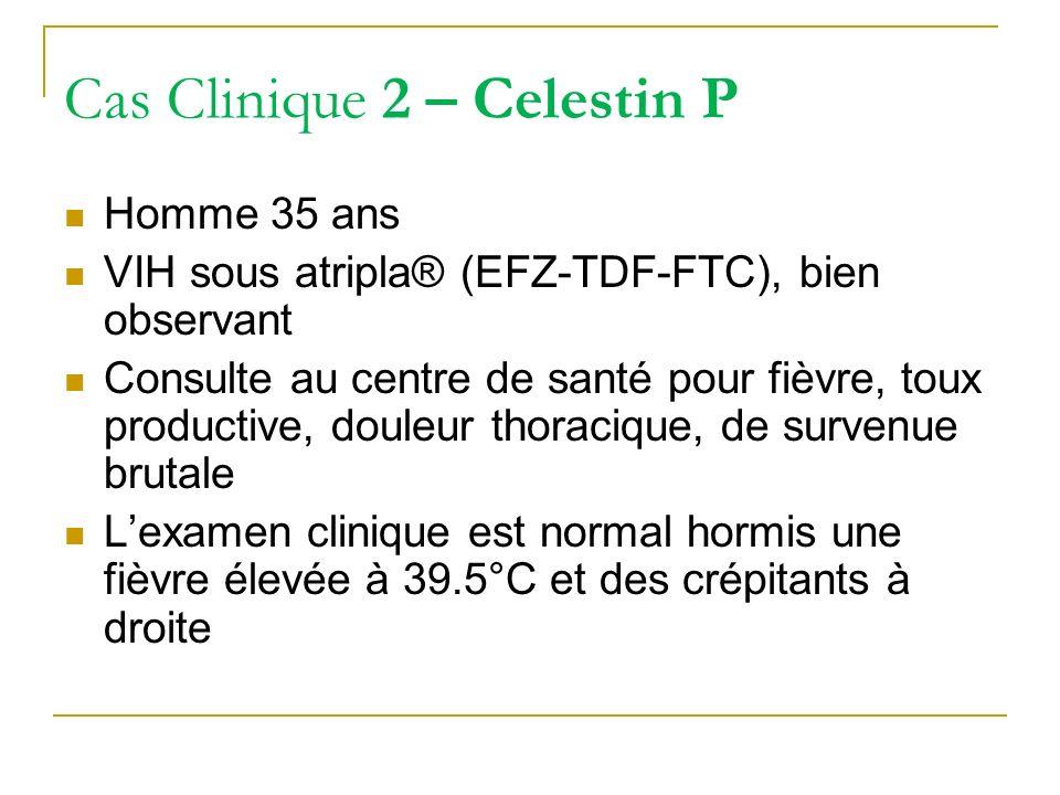 Cas Clinique 2 – Celestin P Homme 35 ans VIH sous atripla® (EFZ-TDF-FTC), bien observant Consulte au centre de santé pour fièvre, toux productive, dou