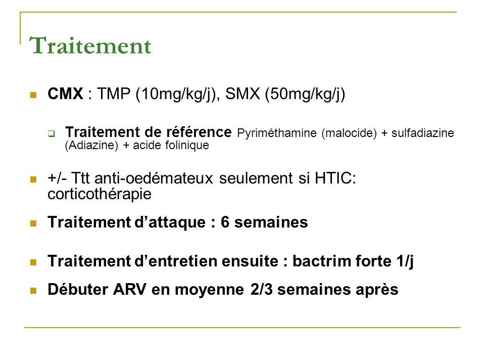 Traitement CMX : TMP (10mg/kg/j), SMX (50mg/kg/j) Traitement de référence Pyriméthamine (malocide) + sulfadiazine (Adiazine) + acide folinique +/- Ttt