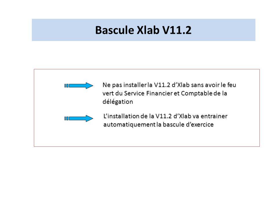 Bascule Xlab V11.2 Ne pas installer la V11.2 dXlab sans avoir le feu vert du Service Financier et Comptable de la délégation Linstallation de la V11.2