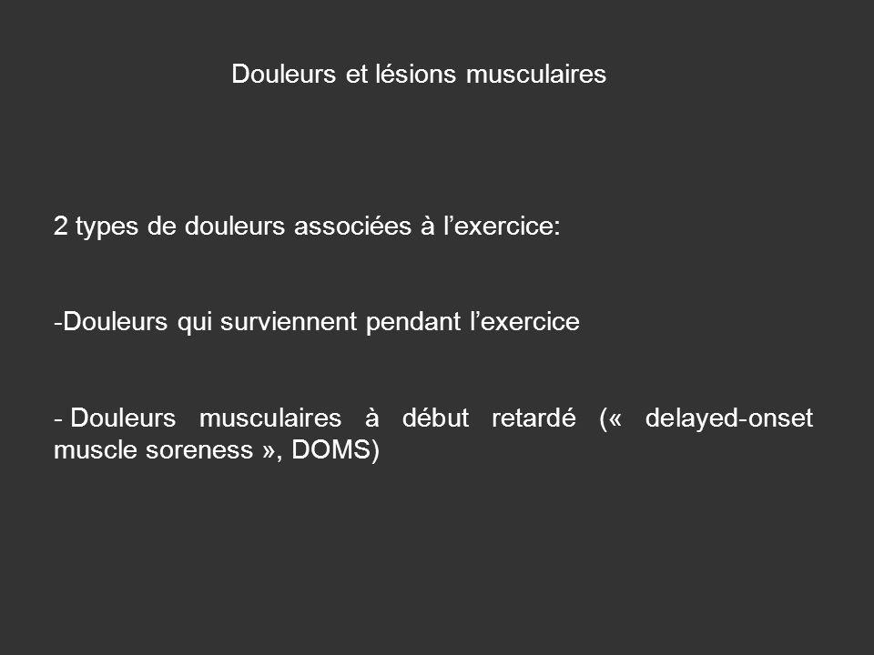 Douleurs et lésions musculaires 2 types de douleurs associées à lexercice: -Douleurs qui surviennent pendant lexercice - Douleurs musculaires à début