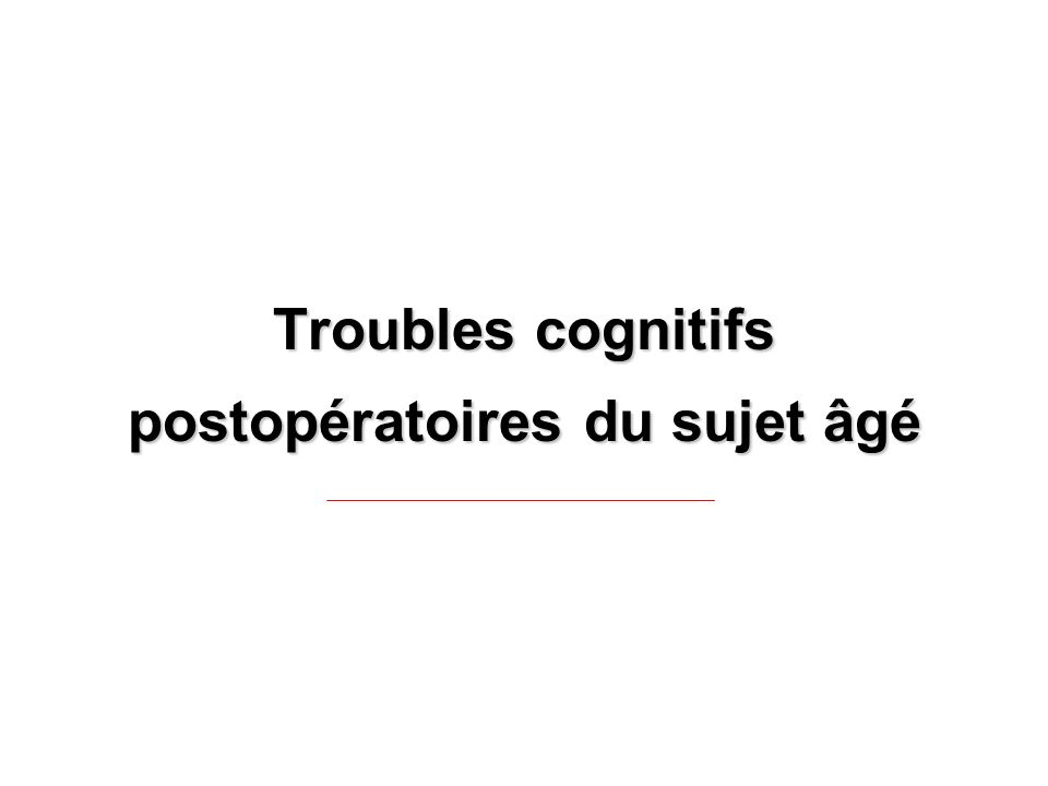 Troubles cognitifs postopératoires du sujet âgé