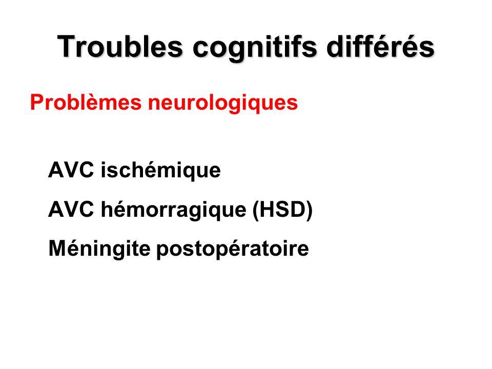 Troubles cognitifs différés Problèmes neurologiques AVC ischémique AVC hémorragique (HSD) Méningite postopératoire