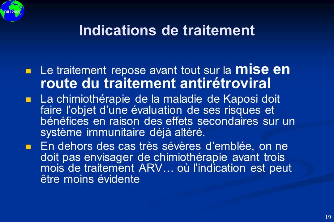 DIU 2009 19 Indications de traitement Le traitement repose avant tout sur la mise en route du traitement antirétroviral La chimiothérapie de la maladi