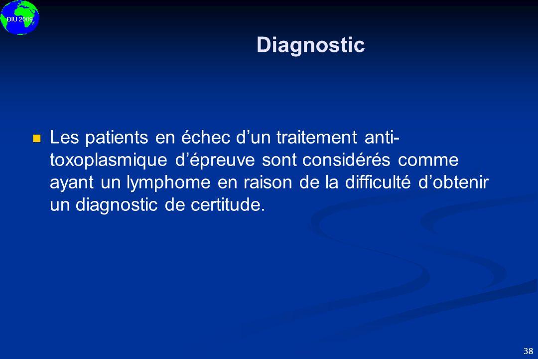 DIU 2009 38 Diagnostic Les patients en échec dun traitement anti- toxoplasmique dépreuve sont considérés comme ayant un lymphome en raison de la diffi