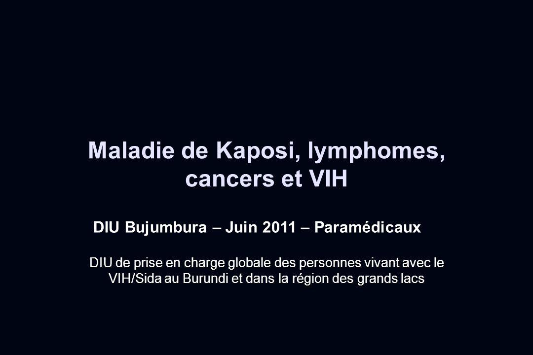 Maladie de Kaposi, lymphomes, cancers et VIH DIU Bujumbura – Juin 2011 – Paramédicaux DIU de prise en charge globale des personnes vivant avec le VIH/