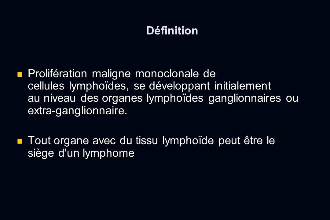 Définition Prolifération maligne monoclonale de cellules lymphoïdes, se développant initialement au niveau des organes lymphoïdes ganglionnaires ou ex