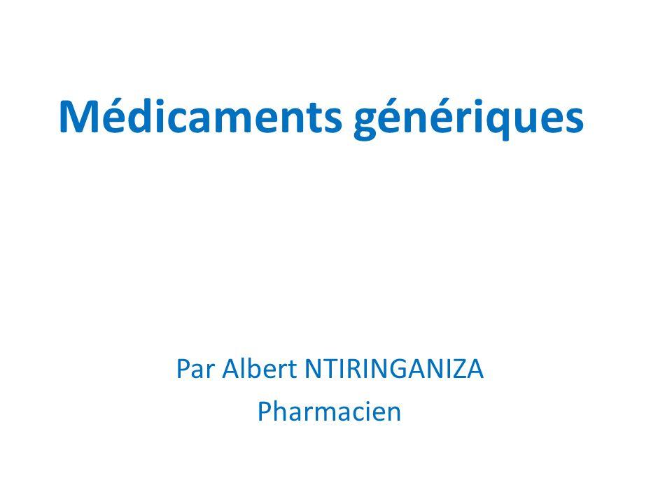 Médicaments génériques Par Albert NTIRINGANIZA Pharmacien